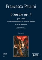 Francesco Petrini, 6 Sonate Op.3 (Vol.1, Sonate 1-3) Edited by Emanuela Degli Esposti For harp and violin ad libitum {urtext} UT Orpheus Edizioni, 2003, Bologna Mandatory piece at International Harp Contest in Israel (2003) and at International Harp Contest Franz-Josef-Reinl-Stiftung, Munich (2013)